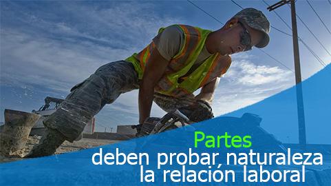 Partes deben probar naturaleza de la relación laboral